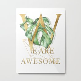 We are awesome – gold. Motivating Quote Metal Print