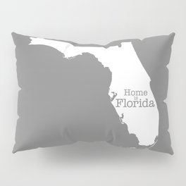 Home is Florida - Florida is home Pillow Sham