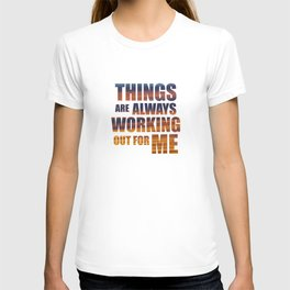 Things Are Always Working Out For Me T-shirt