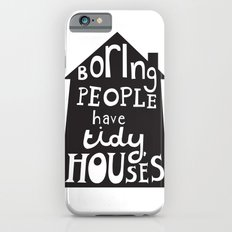 Boring People Have Tidy Houses iPhone 6s Slim Case