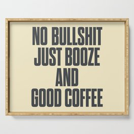 No bullshit, just booze and good coffee, inspirational quote, positive thinking, feelgood Serving Tray