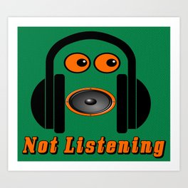 Not Listening Art Print