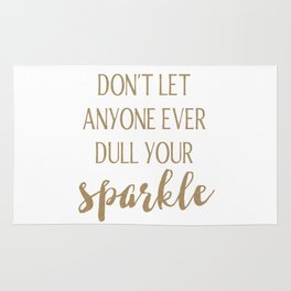 Don't Let Anyone Ever Dull Your Sparkle Rug