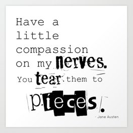 Have a little compassion on my nerves - Jane Austen quote Art Print