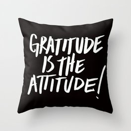 Gratitude is the Attitude (White on Black) Throw Pillow