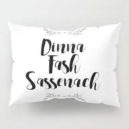 Outlander Dinna Fash Sassenach Pillow Sham