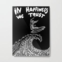 IN HAPPINESS WE TRUST Metal Print