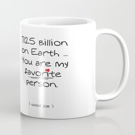 You are my favorite person.  Coffee Mug