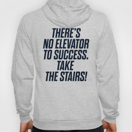 There is no elevator to success, you have to take the stairs, motivational quote, inspiraitonal sen Hoody