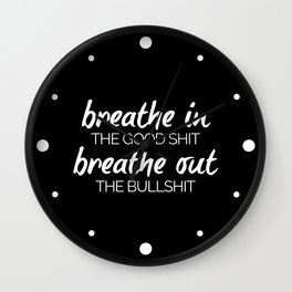 Breathe In The Good Sh*t Funny Quote Wall Clock