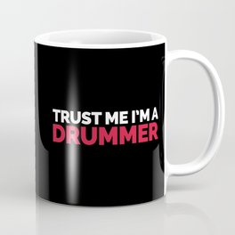 Trust Me Drummer Music Quote Coffee Mug