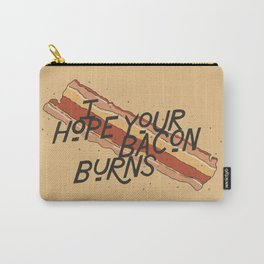 I Hope Your Bacon Burns Carry-All Pouch
