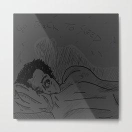 Go Back To Sleep Metal Print
