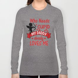 Funny Valentines Day Shirts for Kids - Who Needs Cupid, Daddy Loves Me Long Sleeve T-shirt