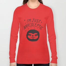 I'm Just Narcoleptic Long Sleeve T-shirt