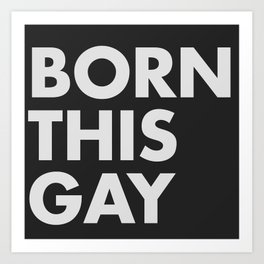 BORN THIS GAY Art Print