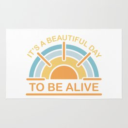 It's a Beautiful Day to be Alive Rug