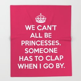 Can't All Be Princesses Funny Quote Throw Blanket