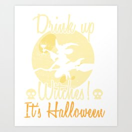 Witch - Drink Up Witches! It's Halloween Art Print
