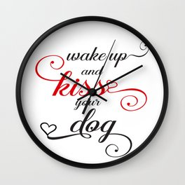 Wake up and Kiss your Dog Wall Clock