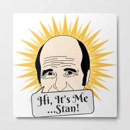 Hi, It's Me, Stan! Metal Print