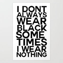 I dont always wear black Art Print