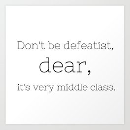 Don't be defeatist, Dear - Downton Abbey - TV Show Collection Art Print