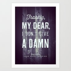 Frankly, My Dear, I Don't Give a Damn Art Print