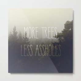 More trees please Metal Print