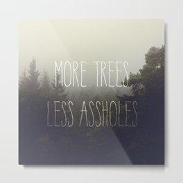 More trees please Metal Print