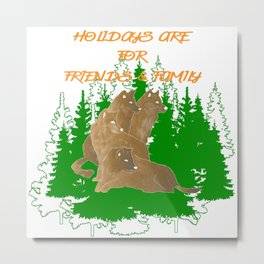 Holidays are for Friends & Family Metal Print