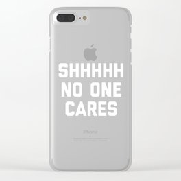No One Cares Funny Quote Clear iPhone Case