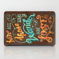 not all those who wander are lost iPad Cases featuring Not All Those Who Wander Are Lost by becca cahan