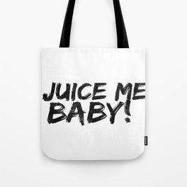 Juice me baby! Tote Bag