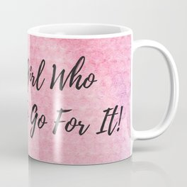 Just a girl who decided to go for it! Coffee Mug