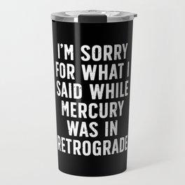 Sorry for Mercury Retrograde Travel Mug