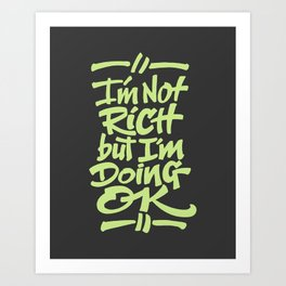I'm Not Rich But I'm Doing OK Art Print
