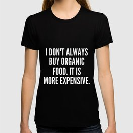 I don t always buy organic food It is more expensive T-shirt