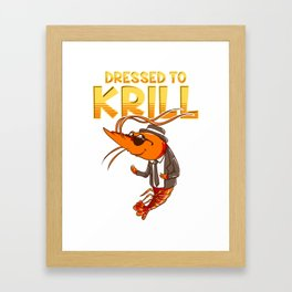 Dressed To Krill Funny Snappy Fish Ocean Pun Framed Art Print