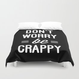 Don't Worry, Be Crappy Funny Quote Duvet Cover