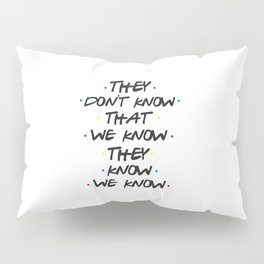 They Don't Know That We Know Pillow Sham