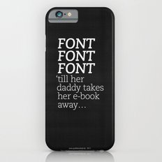 Font Font Font 'till her daddy takes her e-book away Slim Case iPhone 6s