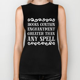 Books Contain Enchantment Greater Than Any Spell (Black BG) Biker Tank