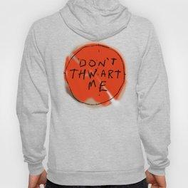 DON'T THWART ME Hoody