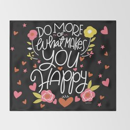 Do More of What Makes You Happy Throw Blanket
