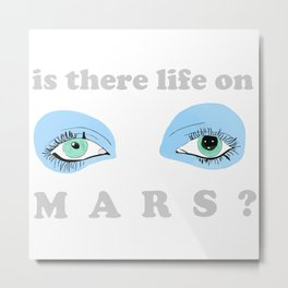 Is There Life On Mars? Metal Print