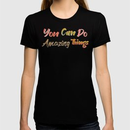 You Can Do Amazing Things T-shirt
