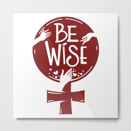 Be Wise Empowered Women Design Metal Print