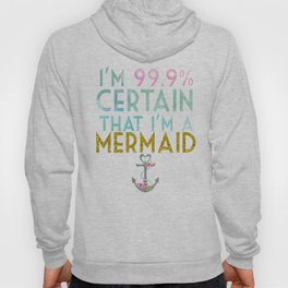 99% certain I'm a mermaid. Hoody