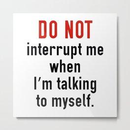 Do Not Interrupt Me Metal Print